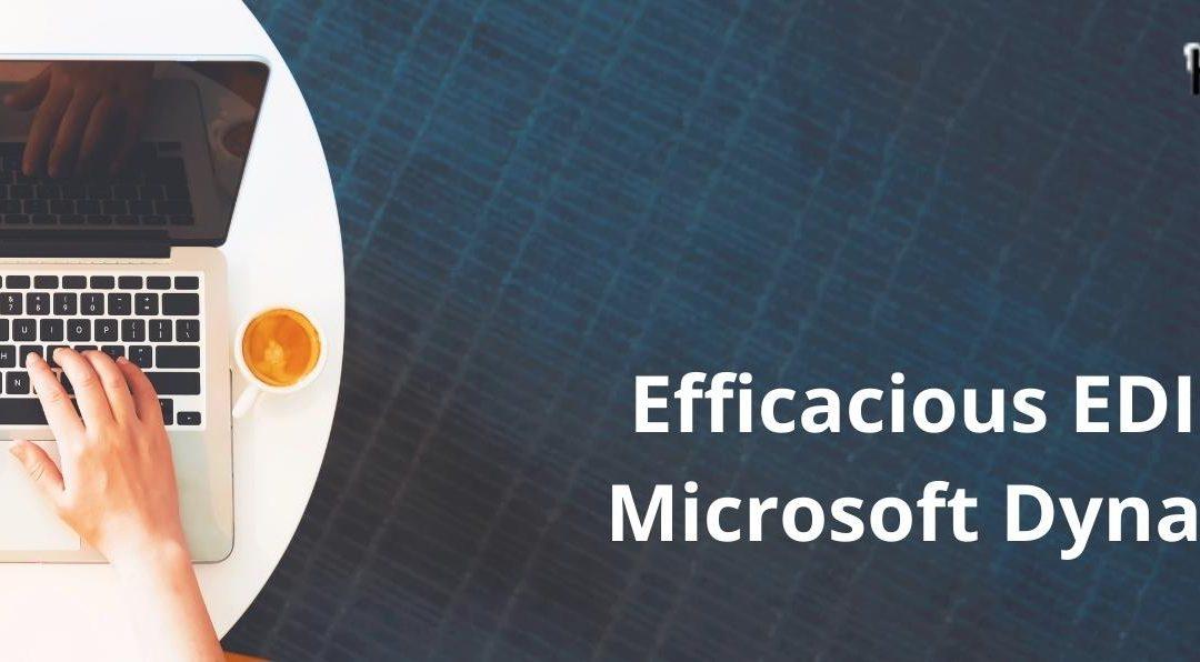 Efficacious EDI Integration In Microsoft Dynamics 365 (D365)